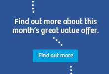 Find out more about this month's great value offer.